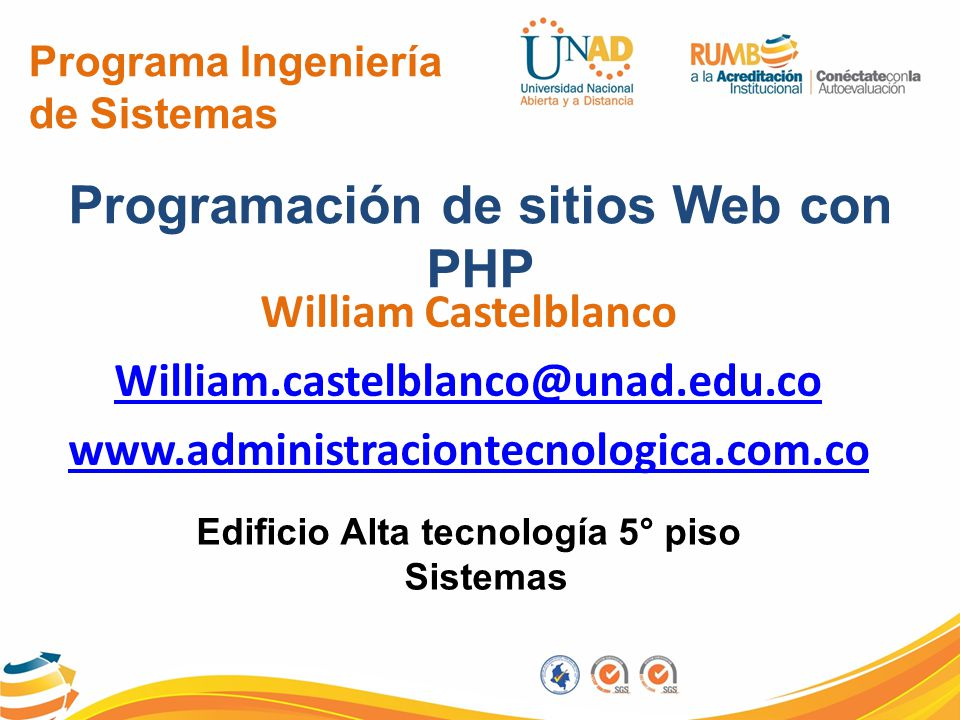 Programa Ingeniería de Sistemas Programación de sitios Web con PHP William Castelblanco William.castelblanco@unad.edu.co www.administraciontecnologica