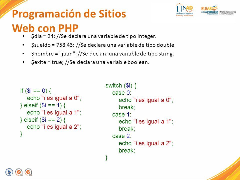 Programación de Sitios Web con PHP $dia = 24; //Se declara una variable de tipo integer. $sueldo = 758.43; //Se declara una variable de tipo double. $