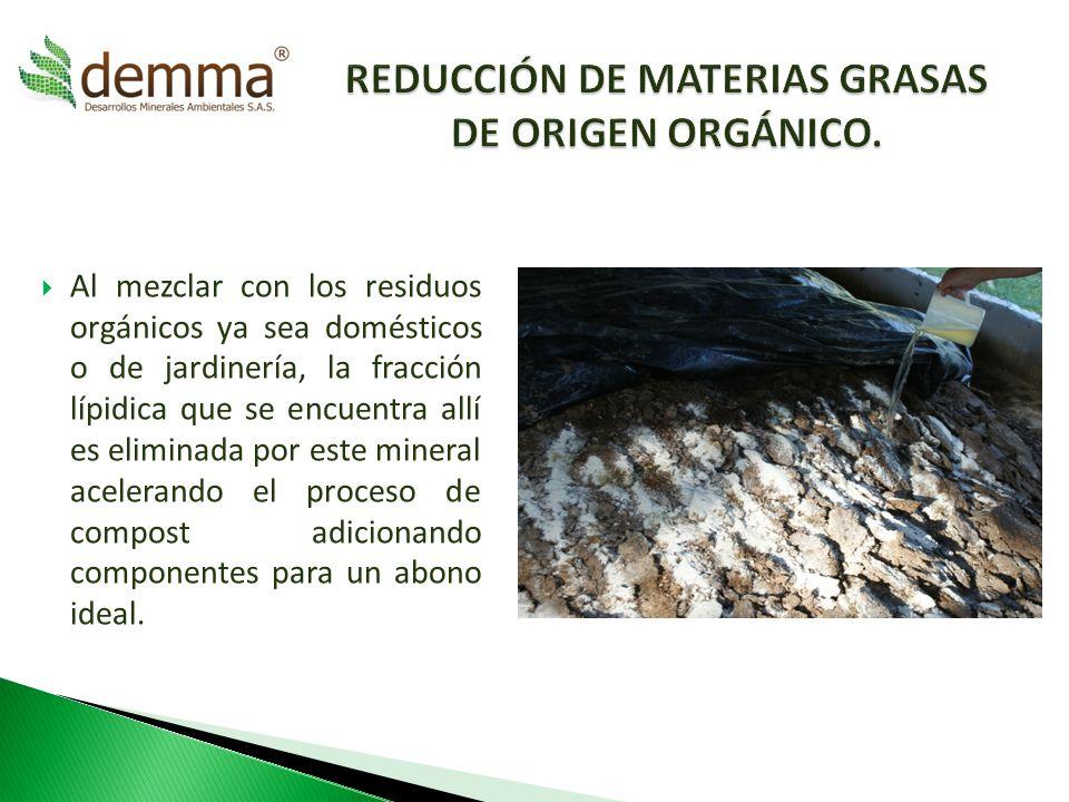 Al mezclar con los residuos orgánicos ya sea domésticos o de jardinería, la fracción lípidica que se encuentra allí es eliminada por este mineral acel