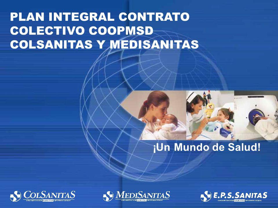 1 PLAN INTEGRAL CONTRATO COLECTIVO COOPMSD COLSANITAS Y MEDISANITAS ¡Un Mundo de Salud!