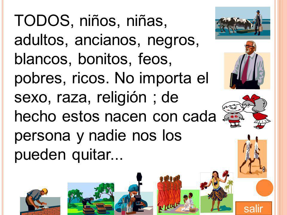 TODOS, niños, niñas, adultos, ancianos, negros, blancos, bonitos, feos, pobres, ricos.