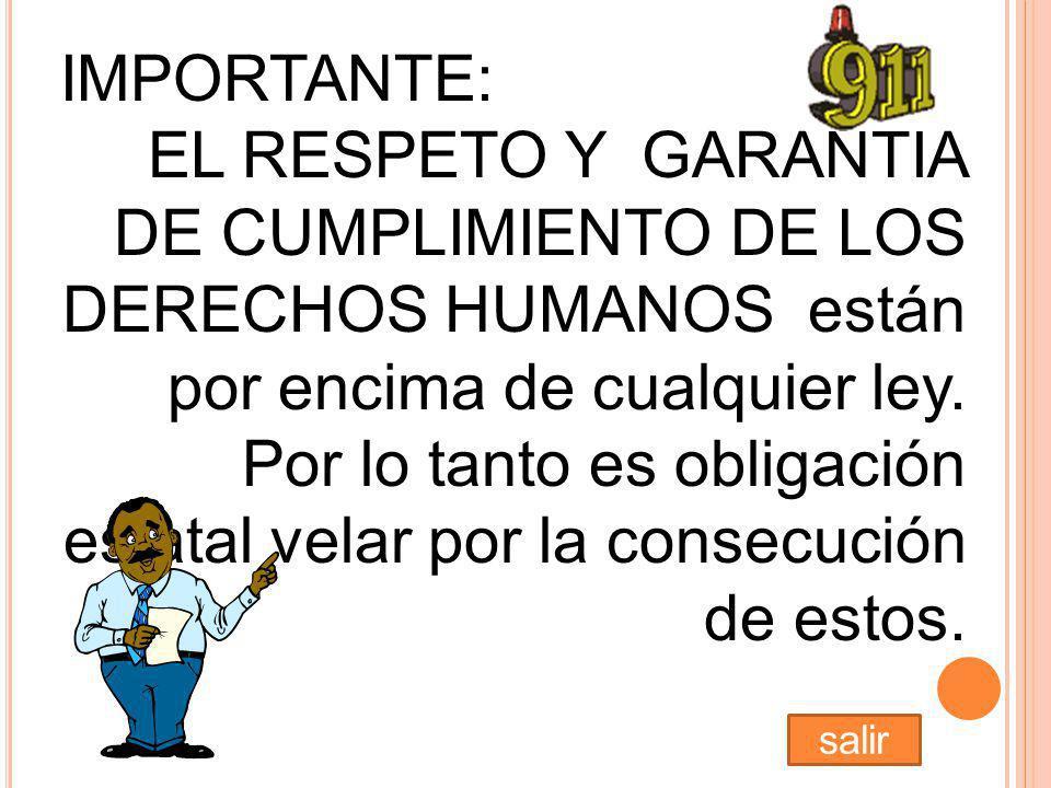 IMPORTANTE: EL RESPETO Y GARANTIA DE CUMPLIMIENTO DE LOS DERECHOS HUMANOS están por encima de cualquier ley.
