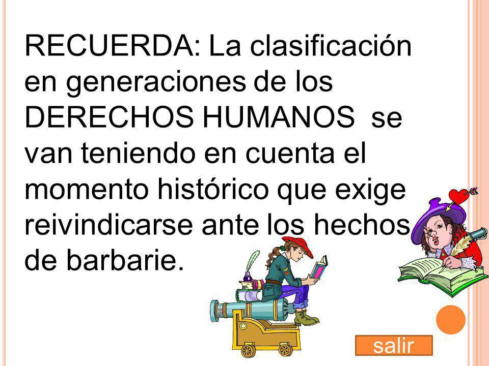 RECUERDA: La clasificación en generaciones de los DERECHOS HUMANOS se van teniendo en cuenta el momento histórico que exige reivindicarse ante los hechos de barbarie.