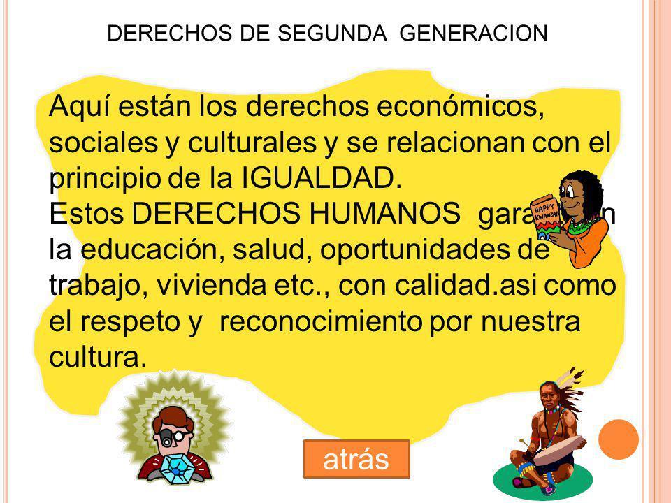 DERECHOS DE SEGUNDA GENERACION Aquí están los derechos económicos, sociales y culturales y se relacionan con el principio de la IGUALDAD.
