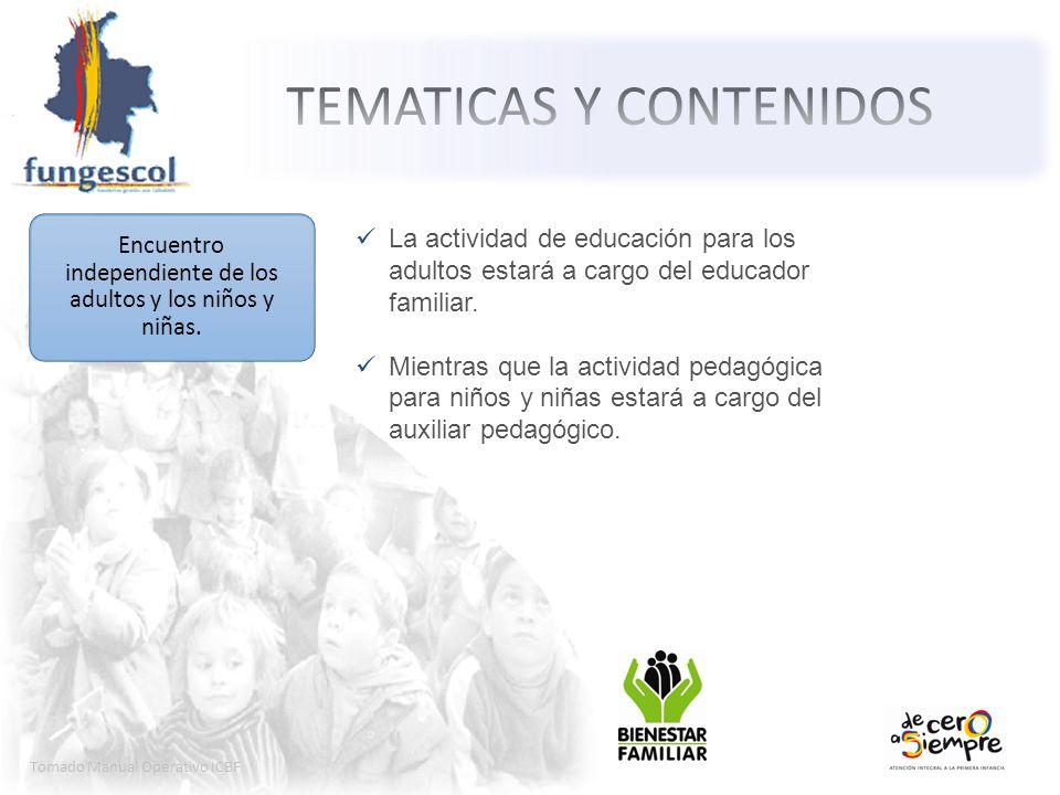 Tomado Manual Operativo ICBF Encuentro independiente de los adultos y los niños y niñas. La actividad de educación para los adultos estará a cargo del