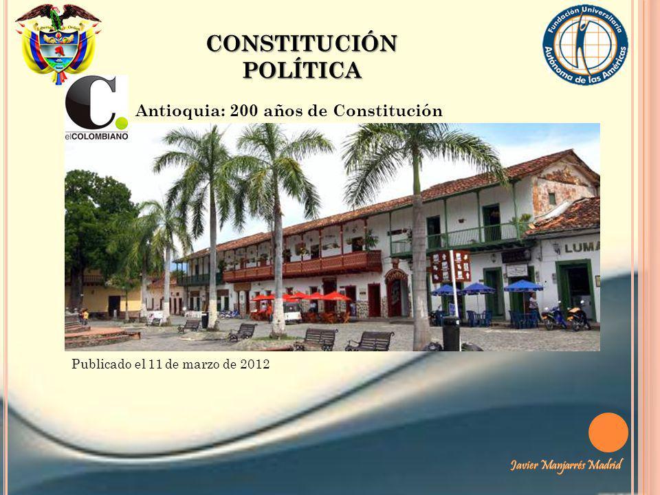 CONSTITUCIÓN POLÍTICA Publicado el 11 de marzo de 2012 Antioquia: 200 años de Constitución