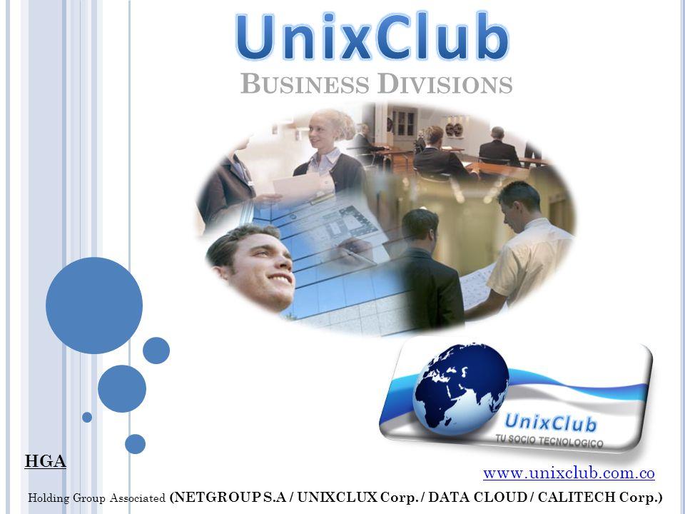 B USINESS D IVISIONS HGA www.unixclub.com.co Holding Group Associated (NETGROUP S.A / UNIXCLUX Corp.
