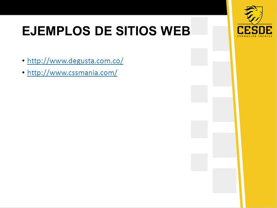 EJEMPLOS DE SITIOS WEB http://www.degusta.com.co/ http://www.cssmania.com/