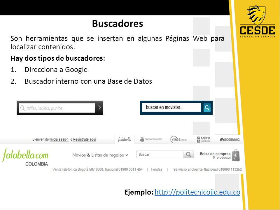 Buscadores Son herramientas que se insertan en algunas Páginas Web para localizar contenidos. Hay dos tipos de buscadores: 1.Direcciona a Google 2.Bus