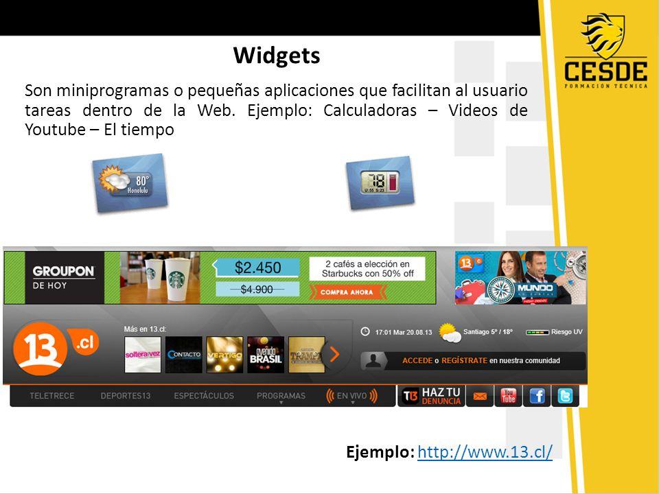 Widgets Son miniprogramas o pequeñas aplicaciones que facilitan al usuario tareas dentro de la Web. Ejemplo: Calculadoras – Videos de Youtube – El tie
