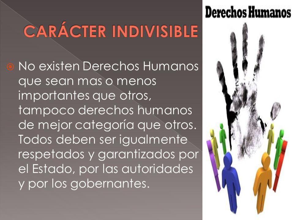 No existen Derechos Humanos que sean mas o menos importantes que otros, tampoco derechos humanos de mejor categoría que otros. Todos deben ser igualme