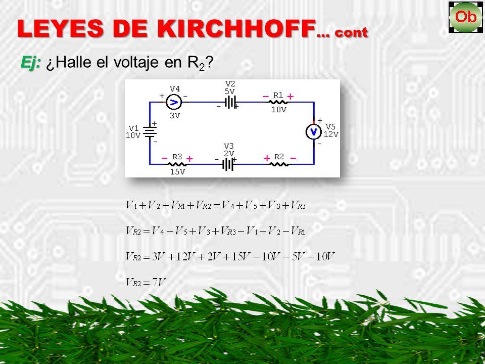 Ej: Ej: ¿Halle el voltaje en R 2 ? LEYES DE KIRCHHOFF … cont