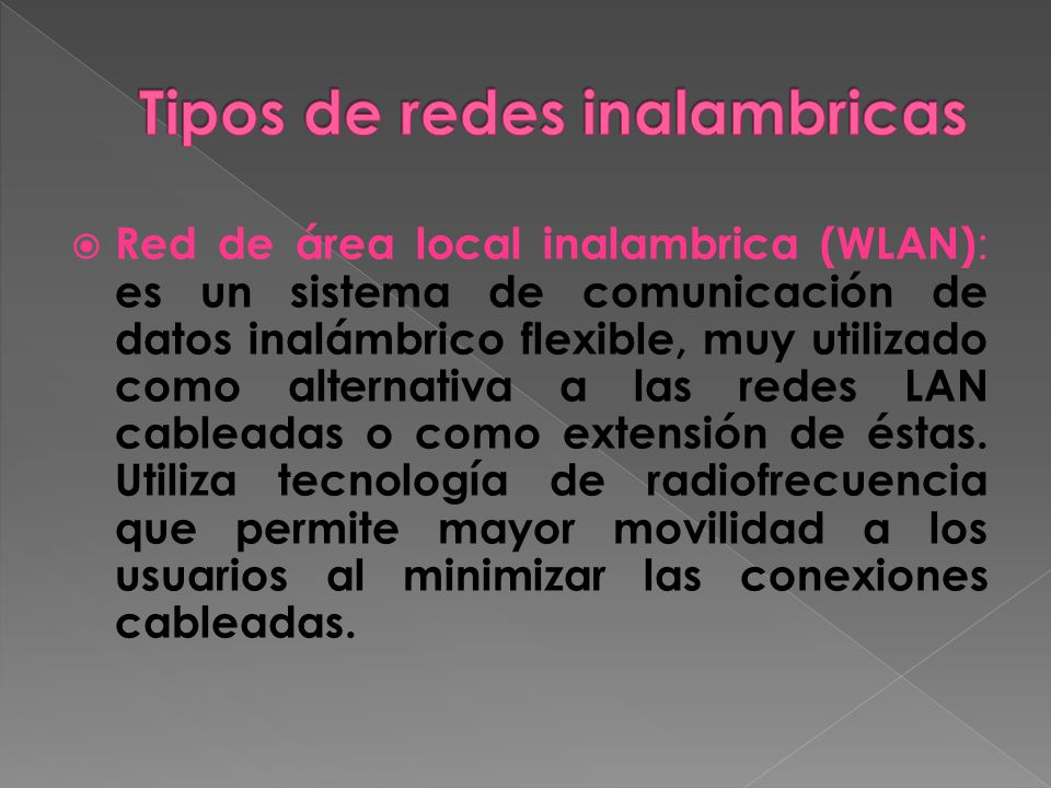 Red de área local inalambrica (WLAN) : es un sistema de comunicación de datos inalámbrico flexible, muy utilizado como alternativa a las redes LAN cab