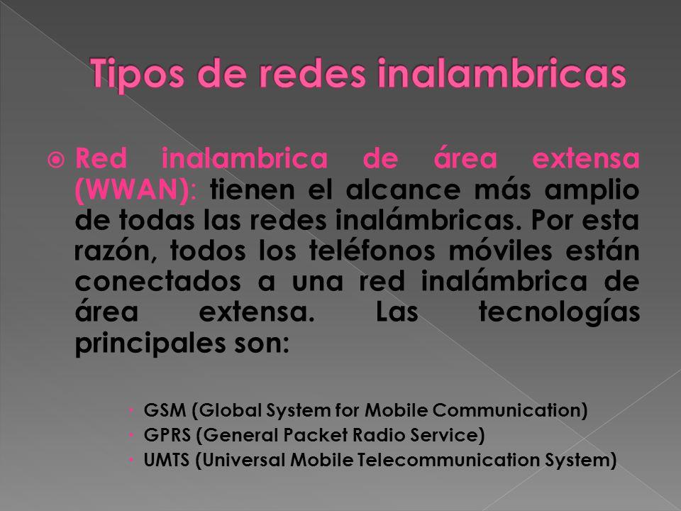 Red inalambrica de área extensa (WWAN) : tienen el alcance más amplio de todas las redes inalámbricas. Por esta razón, todos los teléfonos móviles est