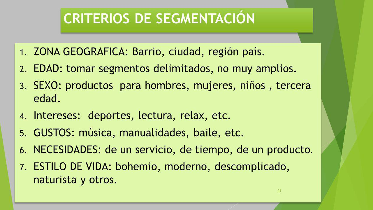 CRITERIOS DE SEGMENTACIÓN 1.ZONA GEOGRAFICA: Barrio, ciudad, región país.