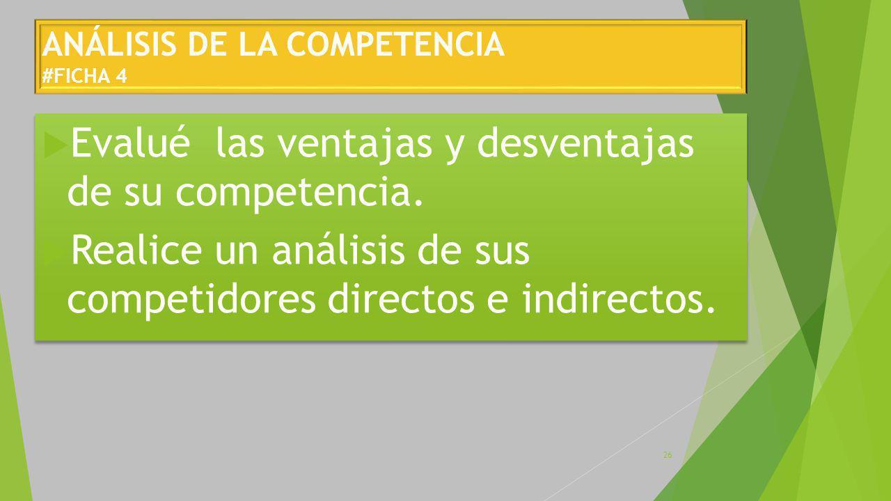 ANÁLISIS DE LA COMPETENCIA #FICHA 4 Evalué las ventajas y desventajas de su competencia.