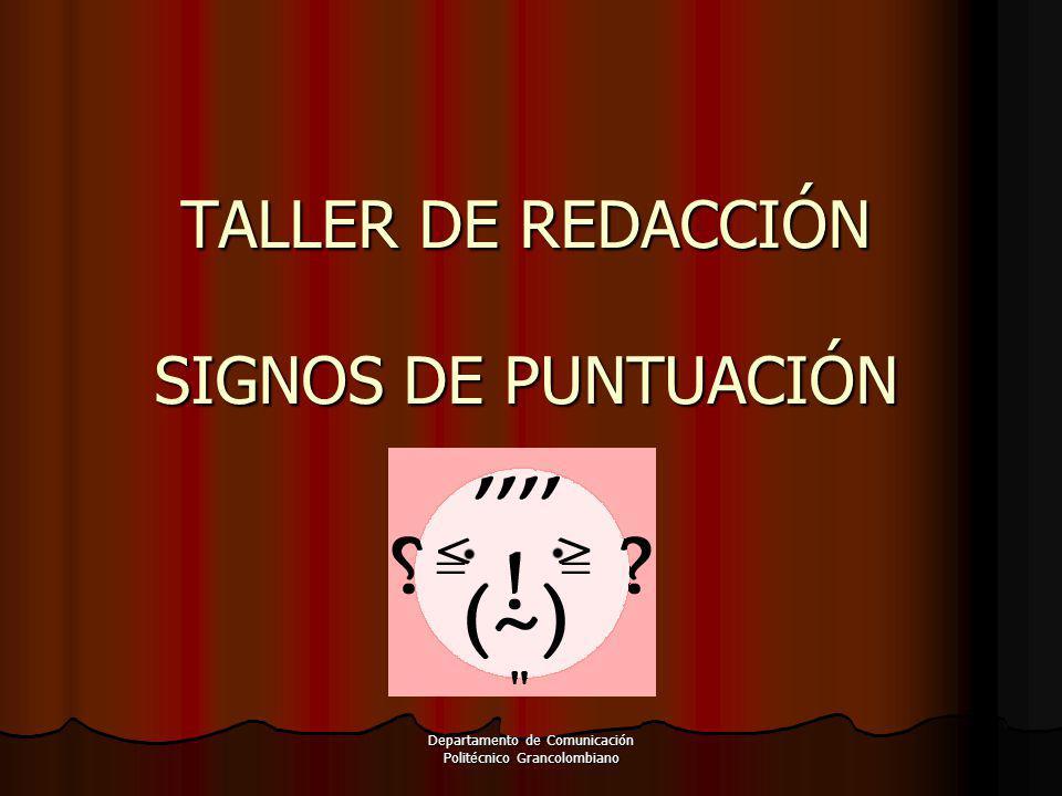 Departamento de Comunicación Politécnico Grancolombiano TALLER DE REDACCIÓN SIGNOS DE PUNTUACIÓN
