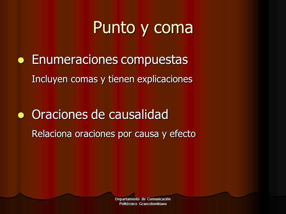 Departamento de Comunicación Politécnico Grancolombiano Punto y coma Enumeraciones compuestas Enumeraciones compuestas Incluyen comas y tienen explica