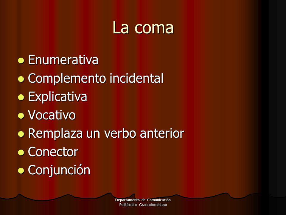 La coma Enumerativa Enumerativa Complemento incidental Complemento incidental Explicativa Explicativa Vocativo Vocativo Remplaza un verbo anterior Rem
