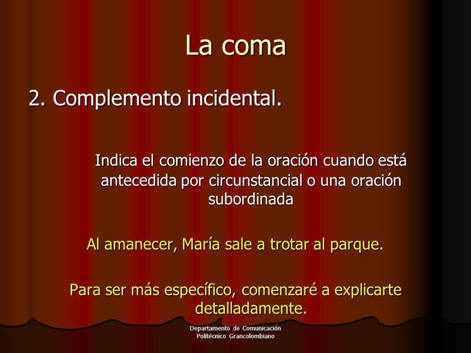 Departamento de Comunicación Politécnico Grancolombiano 2. Complemento incidental. Indica el comienzo de la oración cuando está antecedida por circuns