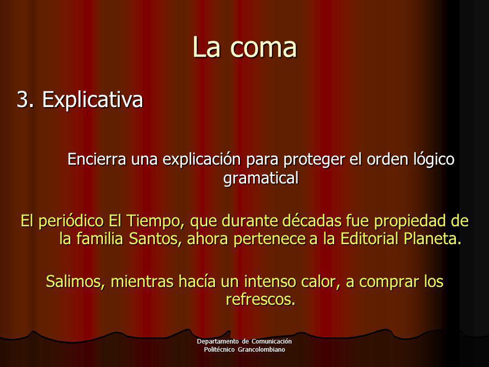 Departamento de Comunicación Politécnico Grancolombiano 3. Explicativa Encierra una explicación para proteger el orden lógico gramatical El periódico
