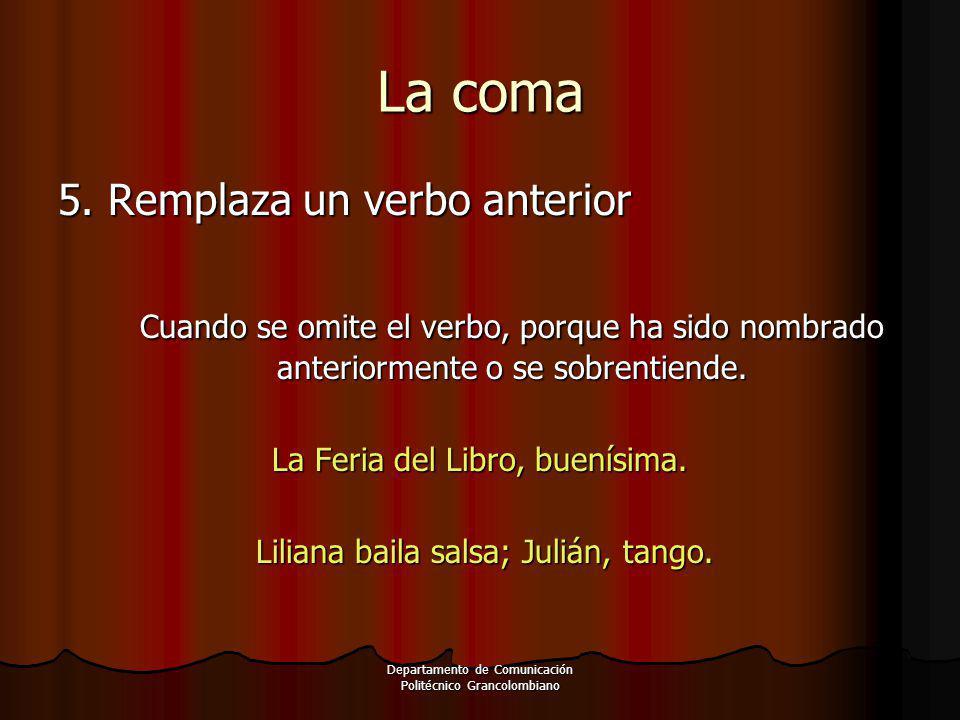 Departamento de Comunicación Politécnico Grancolombiano 5. Remplaza un verbo anterior Cuando se omite el verbo, porque ha sido nombrado anteriormente
