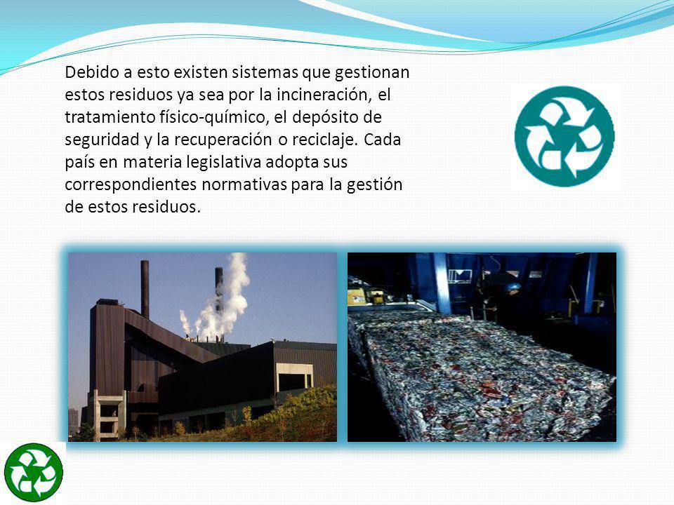 Debido a esto existen sistemas que gestionan estos residuos ya sea por la incineración, el tratamiento físico-químico, el depósito de seguridad y la r