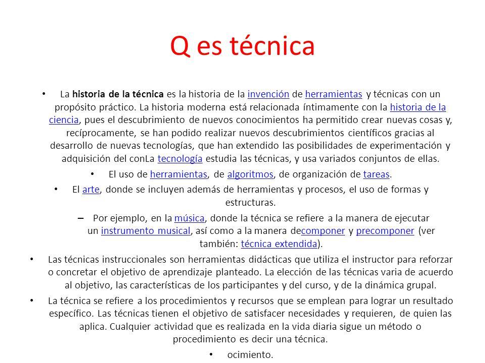 Q es técnica La historia de la técnica es la historia de la invención de herramientas y técnicas con un propósito práctico. La historia moderna está r