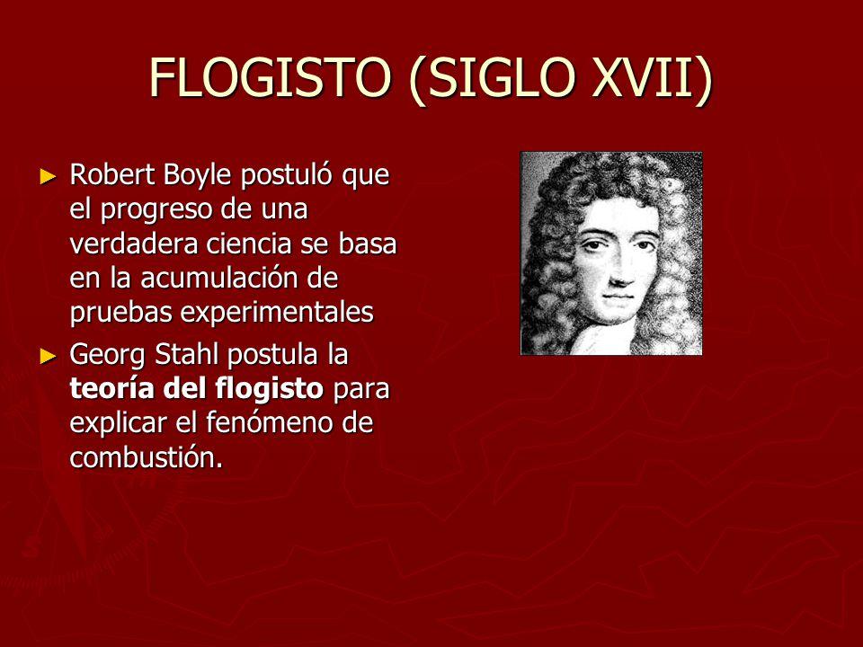 FLOGISTO (SIGLO XVII) Robert Boyle postuló que el progreso de una verdadera ciencia se basa en la acumulación de pruebas experimentales Robert Boyle p