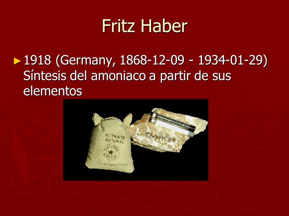 Fritz Haber 1918 (Germany, 1868-12-09 - 1934-01-29) Síntesis del amoniaco a partir de sus elementos 1918 (Germany, 1868-12-09 - 1934-01-29) Síntesis d