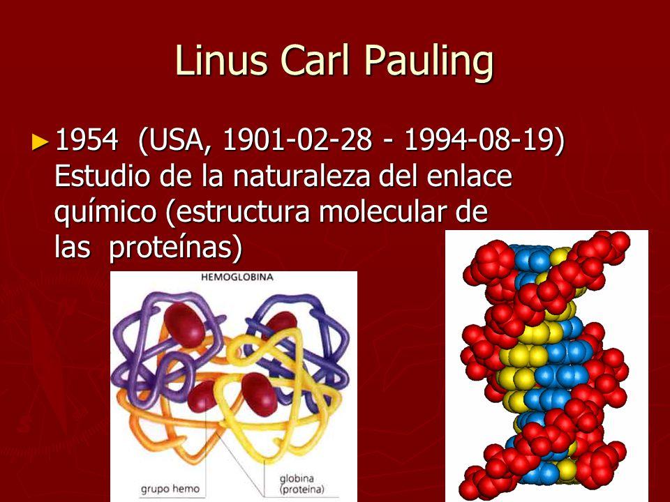 Linus Carl Pauling 1954 (USA, 1901-02-28 - 1994-08-19) Estudio de la naturaleza del enlace químico (estructura molecular de las proteínas) 1954 (USA,