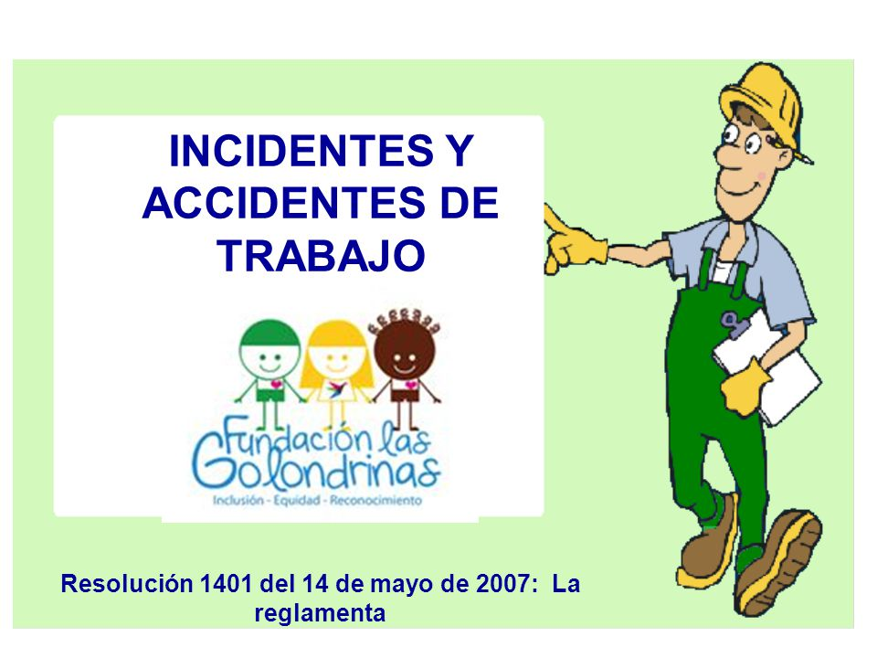INCIDENTES Y ACCIDENTES DE TRABAJO Resolución 1401 del 14 de mayo de 2007: La reglamenta