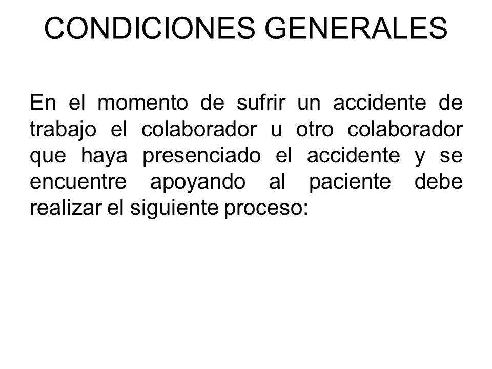 CONDICIONES GENERALES En el momento de sufrir un accidente de trabajo el colaborador u otro colaborador que haya presenciado el accidente y se encuent