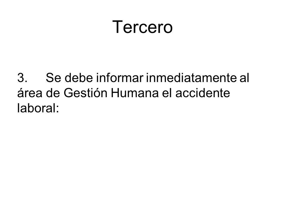 Tercero 3.Se debe informar inmediatamente al área de Gestión Humana el accidente laboral:
