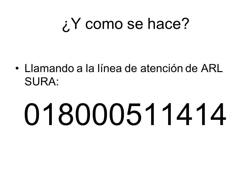 ¿Y como se hace? Llamando a la línea de atención de ARL SURA: 018000511414