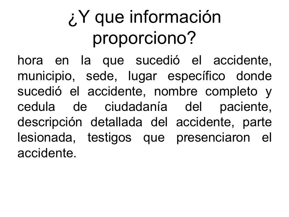 ¿Y que información proporciono? hora en la que sucedió el accidente, municipio, sede, lugar específico donde sucedió el accidente, nombre completo y c