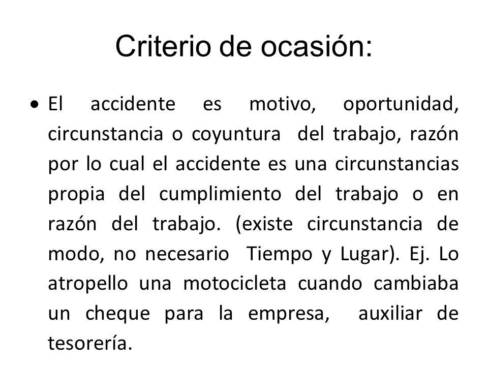 Criterio de ocasión: El accidente es motivo, oportunidad, circunstancia o coyuntura del trabajo, razón por lo cual el accidente es una circunstancias