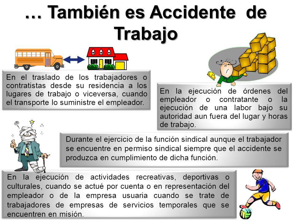 … También es Accidente de Trabajo En la ejecución de órdenes del empleador o contratante o la ejecución de una labor bajo su autoridad aun fuera del l