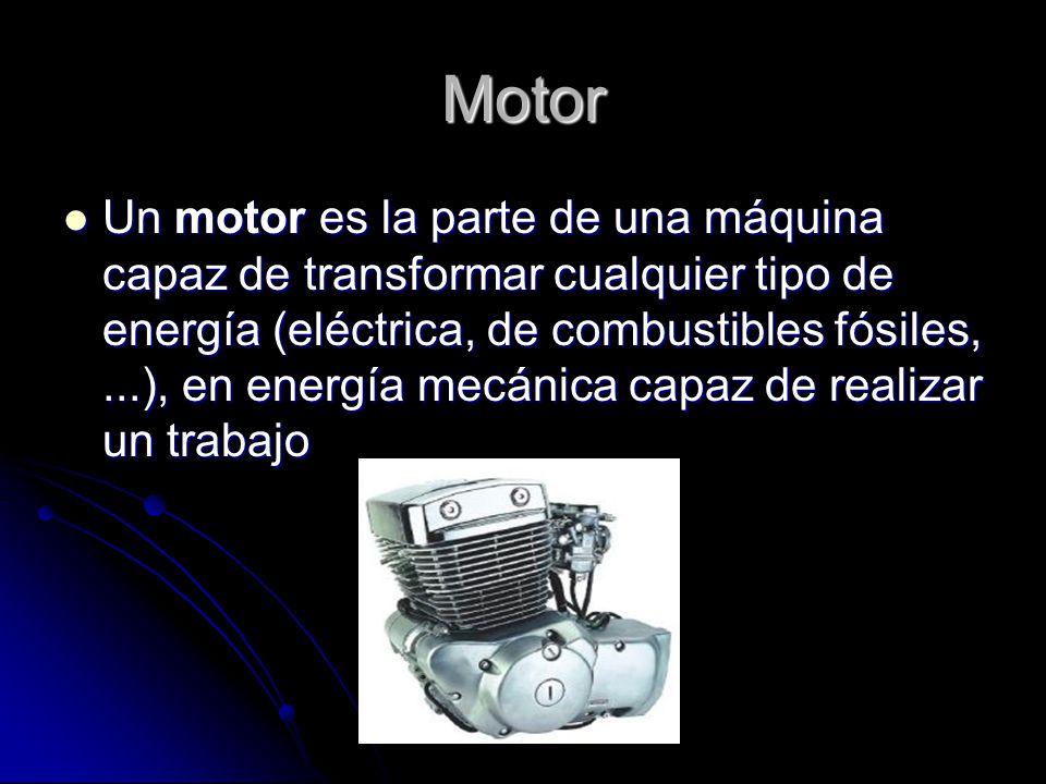Motor de combustión interna Son motores térmicos en los cuales se produce una combustión del fluido motor, transformando su energía química en energía térmica, a partir de la cual se obtiene energía mecánica.