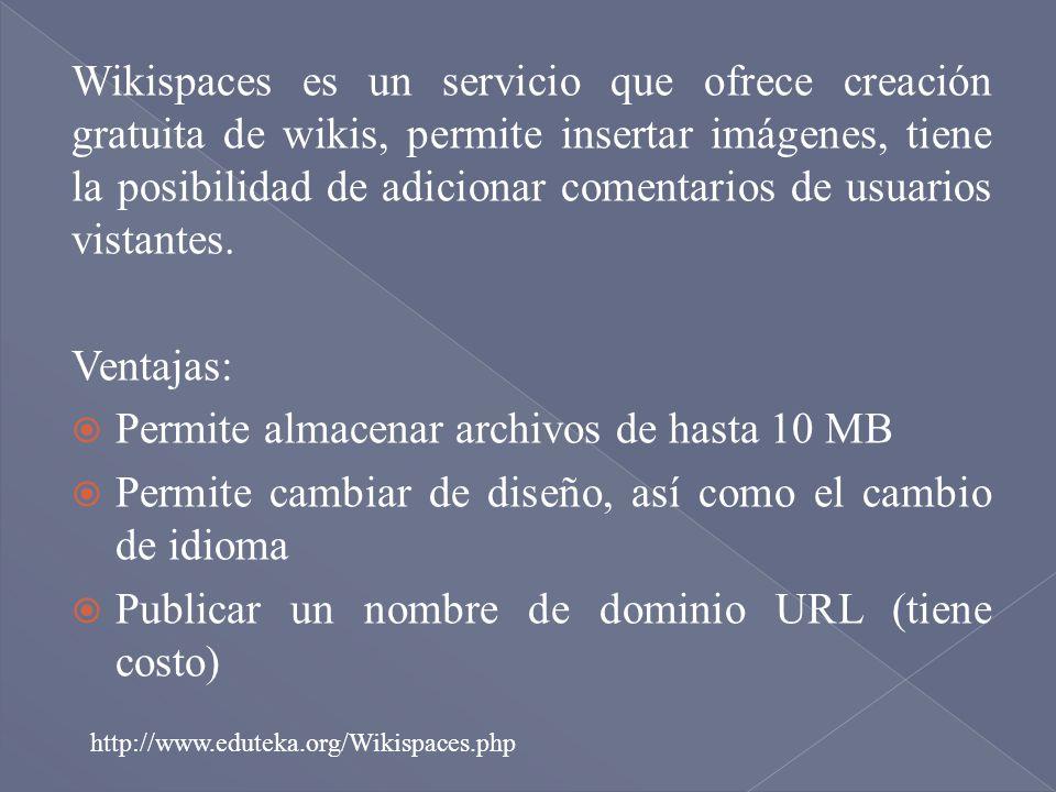Wikispaces es un servicio que ofrece creación gratuita de wikis, permite insertar imágenes, tiene la posibilidad de adicionar comentarios de usuarios