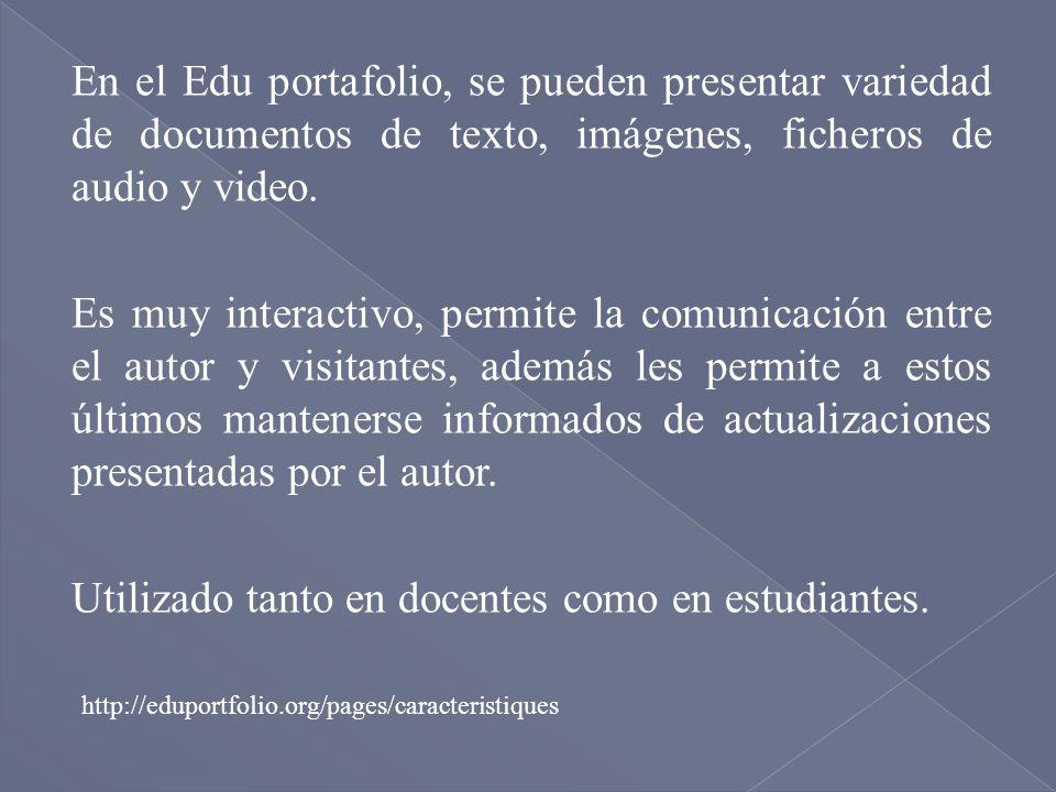 En el Edu portafolio, se pueden presentar variedad de documentos de texto, imágenes, ficheros de audio y video. Es muy interactivo, permite la comunic