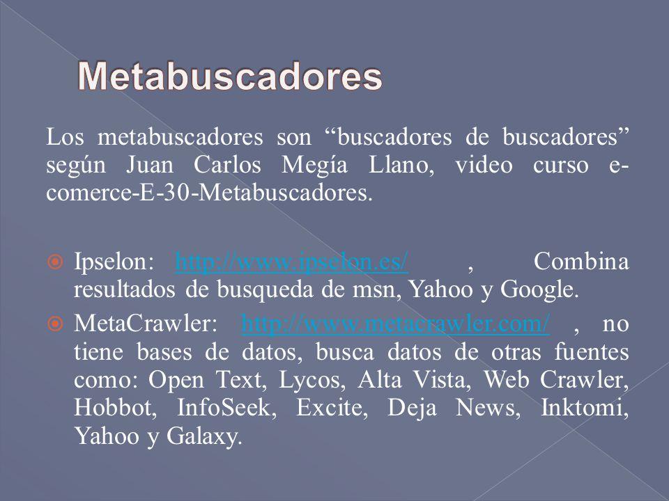 Los metabuscadores son buscadores de buscadores según Juan Carlos Megía Llano, video curso e- comerce-E-30-Metabuscadores. Ipselon: http://www.ipselon