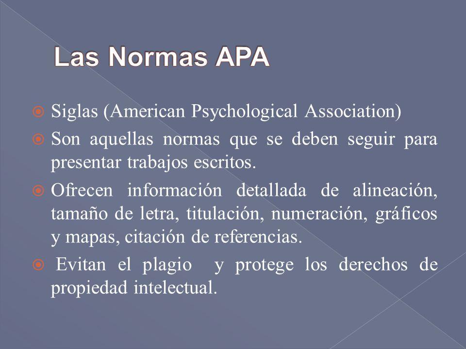Siglas (American Psychological Association) Son aquellas normas que se deben seguir para presentar trabajos escritos. Ofrecen información detallada de