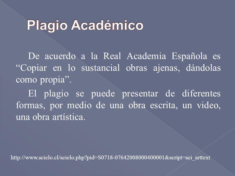De acuerdo a la Real Academia Española es Copiar en lo sustancial obras ajenas, dándolas como propia. El plagio se puede presentar de diferentes forma