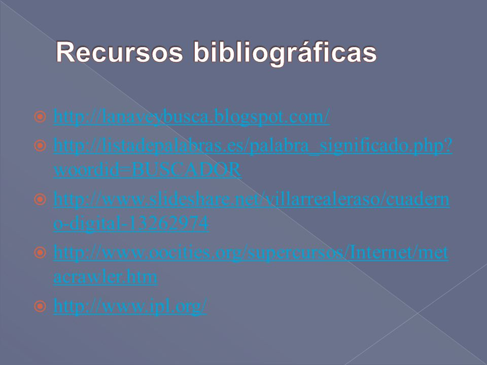 http://lanaveybusca.blogspot.com/ http://listadepalabras.es/palabra_significado.php? woordid=BUSCADOR http://listadepalabras.es/palabra_significado.ph