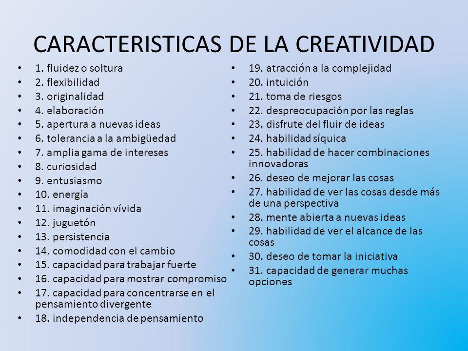 CARACTERISTICAS DE LA CREATIVIDAD 1.fluidez o soltura 2.