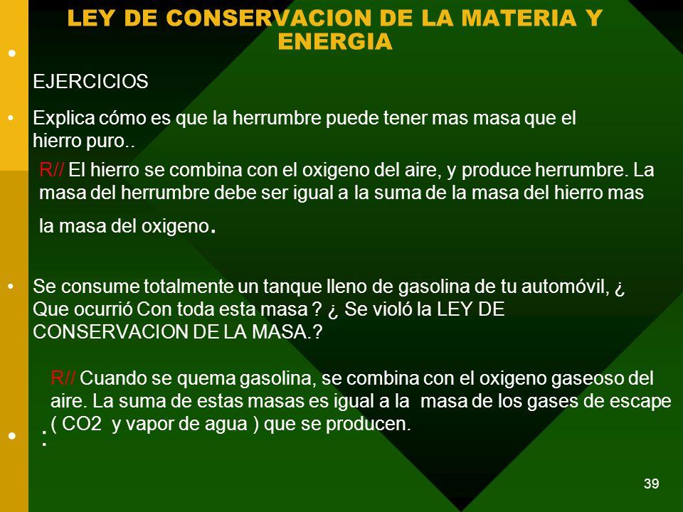 LEY DE CONSERVACION DE LA MATERIA Y ENERGIA EJERCICIOS Explica cómo es que la herrumbre puede tener mas masa que el hierro puro..