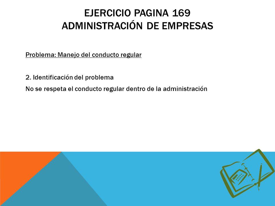EJERCICIO PAGINA 169 ADMINISTRACIÓN DE EMPRESAS Problema: Manejo del conducto regular 2.