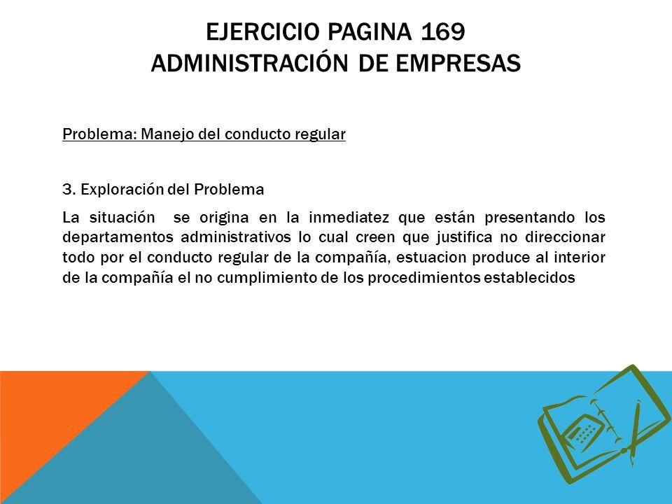 EJERCICIO PAGINA 169 ADMINISTRACIÓN DE EMPRESAS Problema: Manejo del conducto regular 3.
