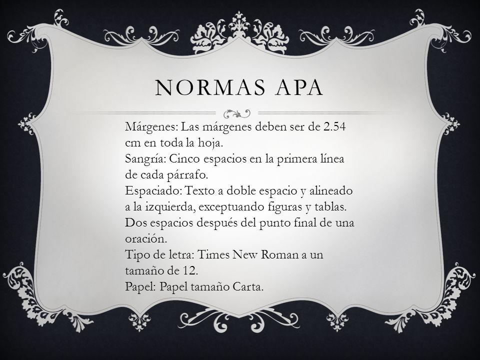 NORMAS APA Márgenes: Las márgenes deben ser de 2.54 cm en toda la hoja. Sangría: Cinco espacios en la primera línea de cada párrafo. Espaciado: Texto